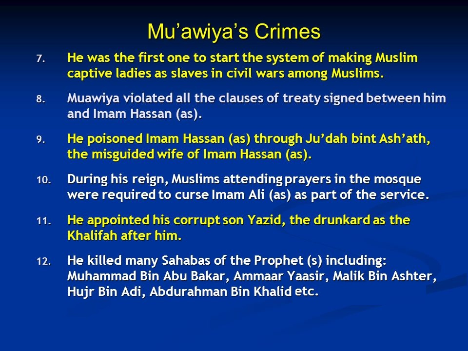 Mu'awiya's+Crimes+He+was+the+first+one+to+start+the+system+of+making+Muslim+captive+ladies+as+slaves+in+civil+wars+among+Muslims.